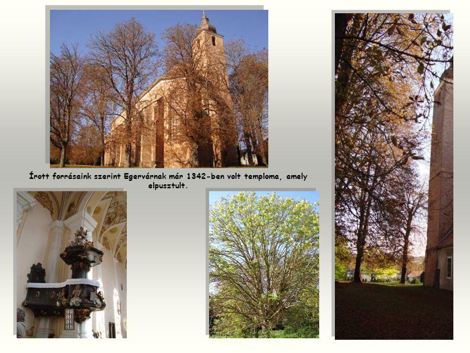 Írott forrásaink szerint Egervárnak már 1342-ben volt temploma, amely elpusztult.