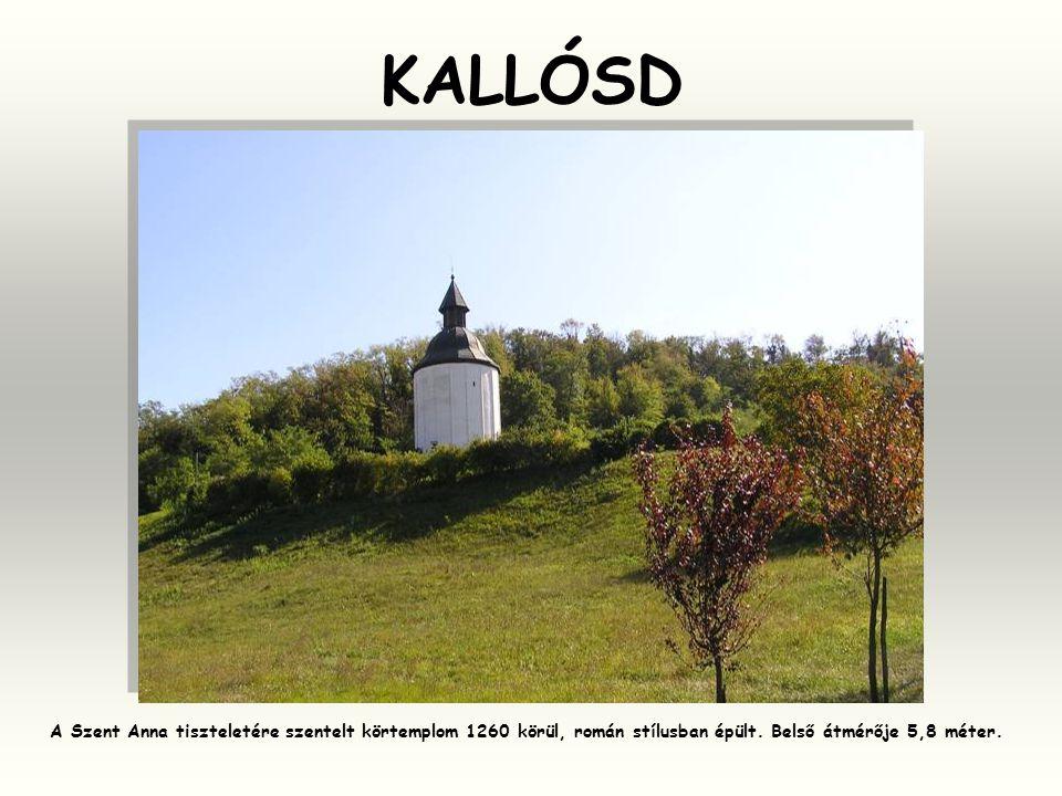 KALLÓSD A Szent Anna tiszteletére szentelt körtemplom 1260 körül, román stílusban épült.