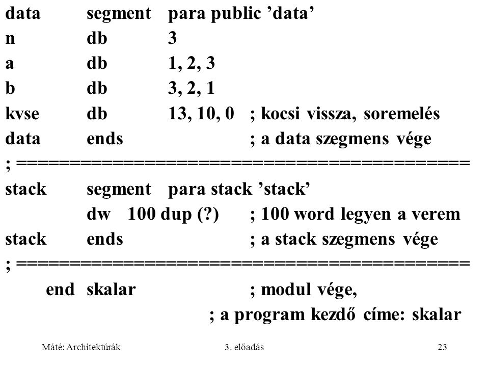 data segment para public 'data' n db 3 a db 1, 2, 3 b db 3, 2, 1