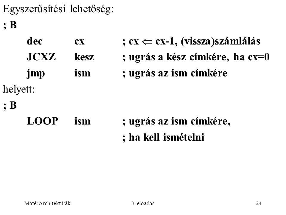 Egyszerűsítési lehetőség: ; B dec cx ; cx  cx-1, (vissza)számlálás