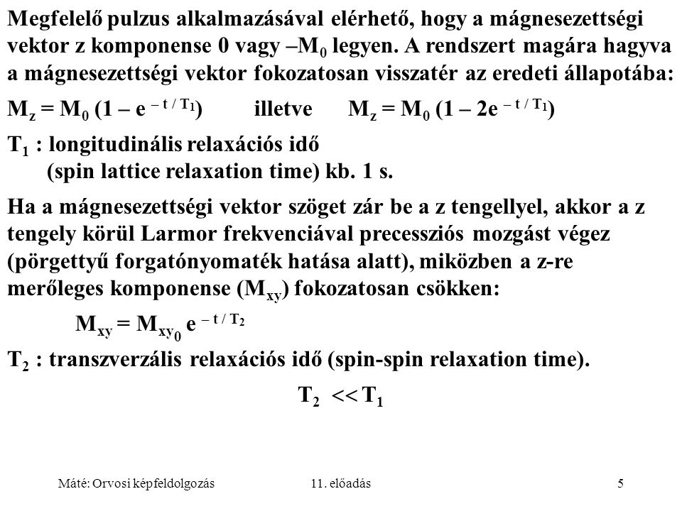 Mz = M0 (1 – e – t / T1) illetve Mz = M0 (1 – 2e – t / T1)
