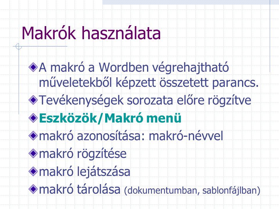 Makrók használata A makró a Wordben végrehajtható műveletekből képzett összetett parancs. Tevékenységek sorozata előre rögzítve.