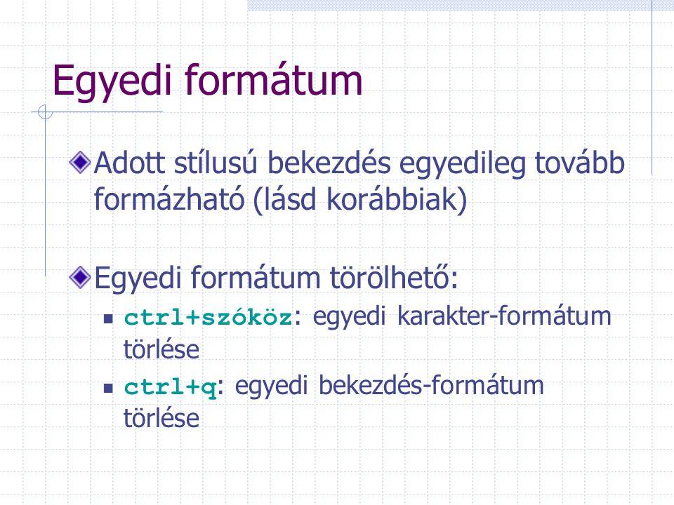 Egyedi formátum Adott stílusú bekezdés egyedileg tovább formázható (lásd korábbiak) Egyedi formátum törölhető: