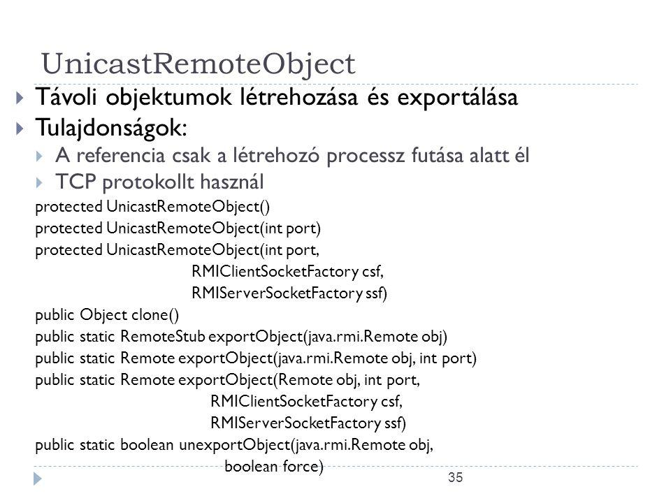 UnicastRemoteObject Távoli objektumok létrehozása és exportálása