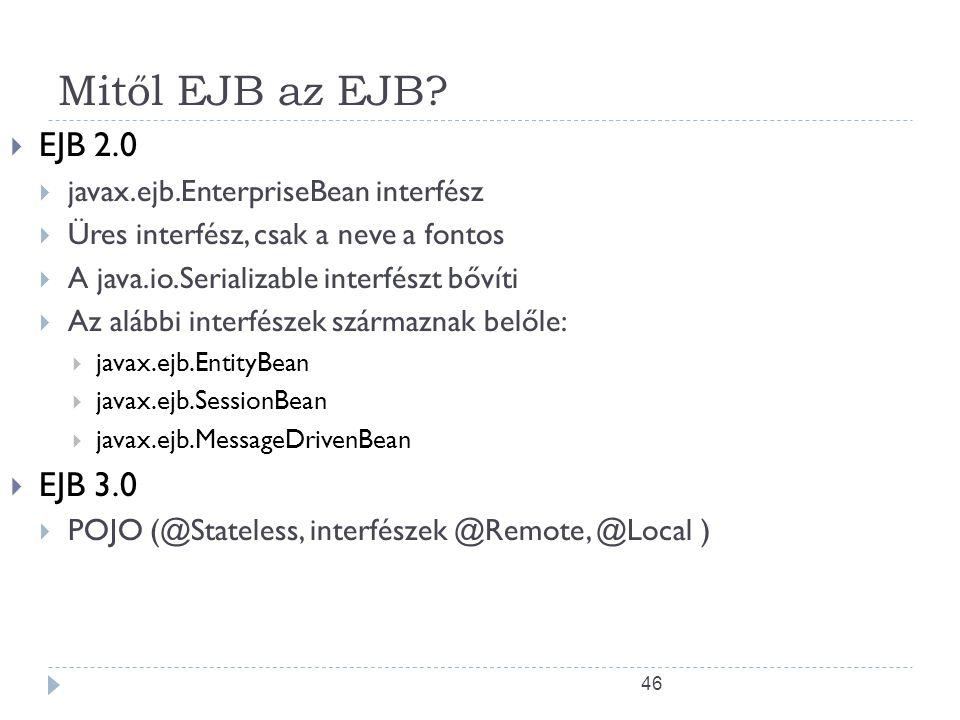 Mitől EJB az EJB EJB 2.0 EJB 3.0 javax.ejb.EnterpriseBean interfész