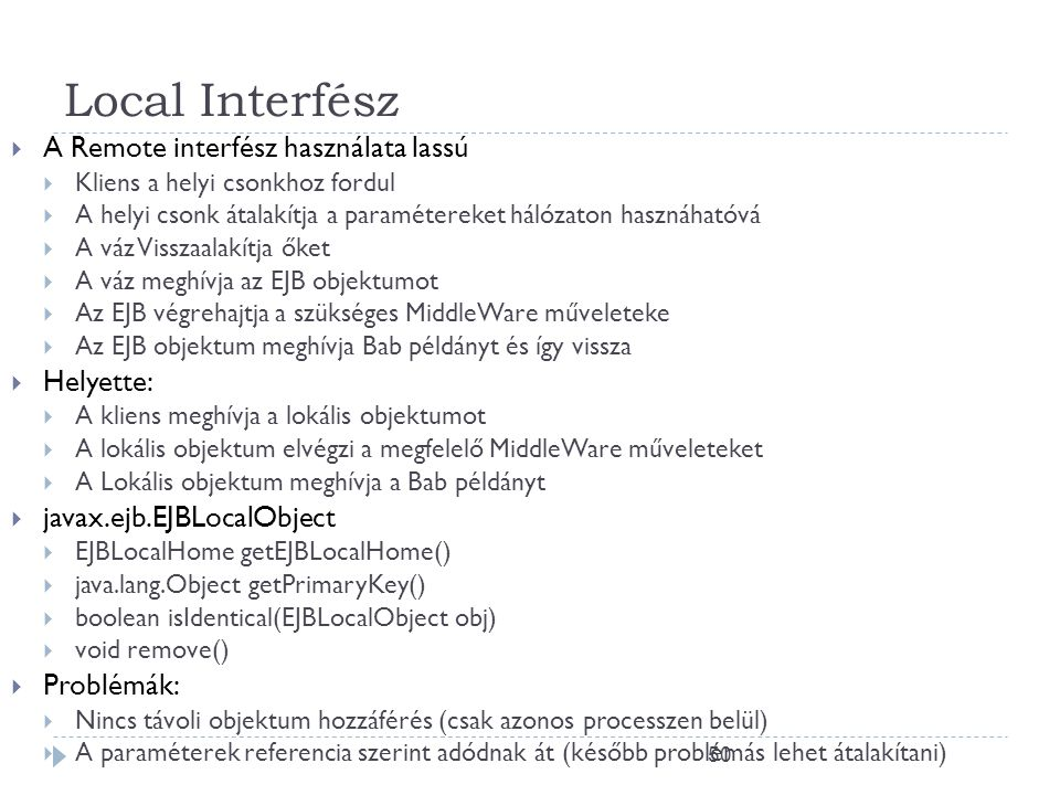 Local Interfész A Remote interfész használata lassú Helyette: