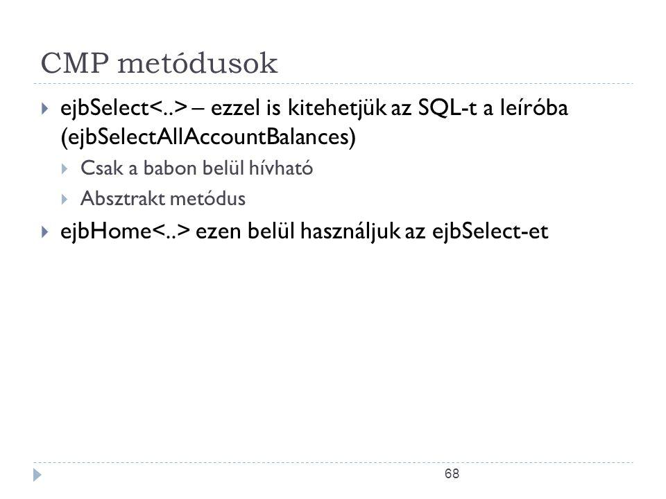 CMP metódusok ejbSelect<..> – ezzel is kitehetjük az SQL-t a leíróba (ejbSelectAllAccountBalances)