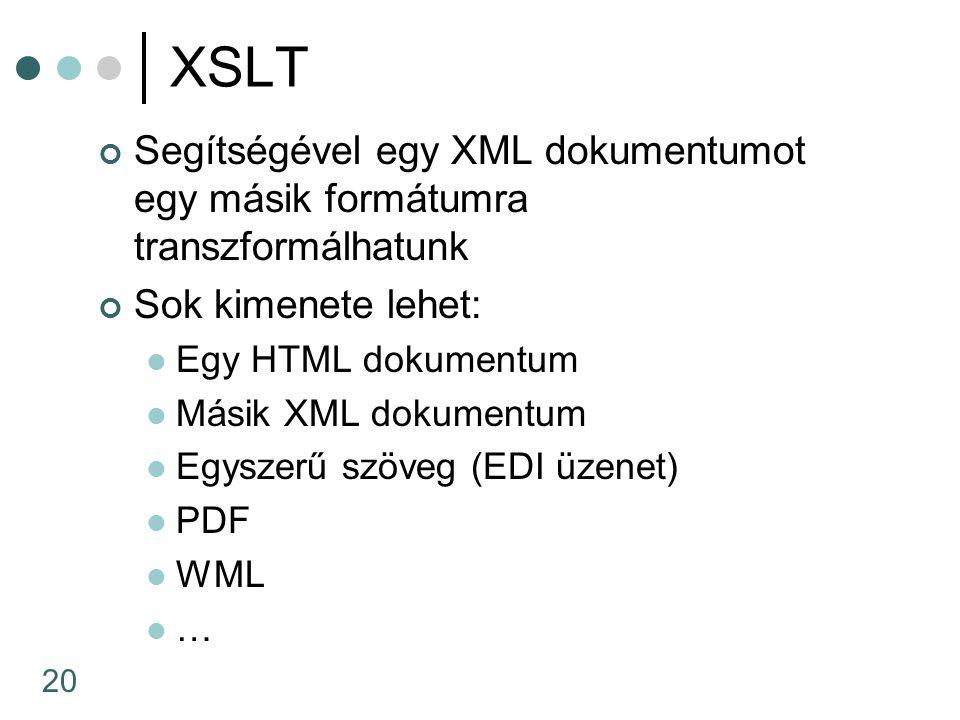 XSLT Segítségével egy XML dokumentumot egy másik formátumra transzformálhatunk. Sok kimenete lehet: