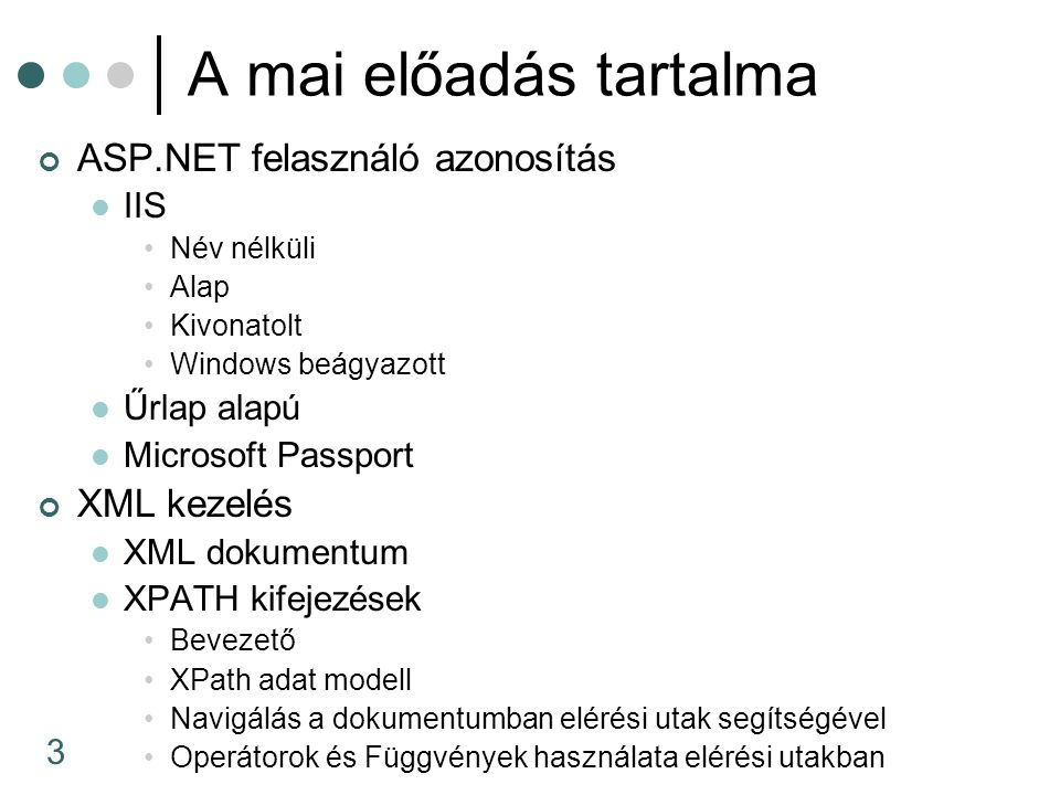 A mai előadás tartalma ASP.NET felasználó azonosítás XML kezelés IIS
