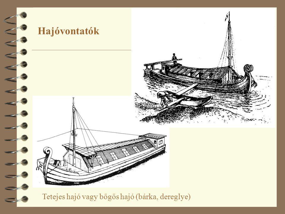 Hajóvontatók Tetejes hajó vagy bőgős hajó (bárka, dereglye)