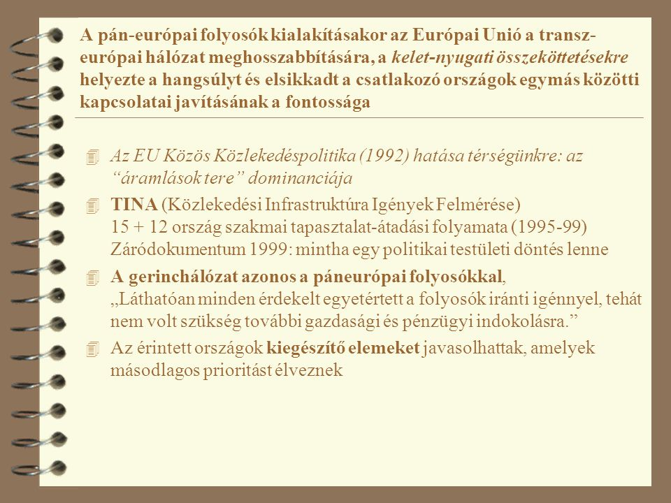 A pán-európai folyosók kialakításakor az Európai Unió a transz-európai hálózat meghosszabbítására, a kelet-nyugati összeköttetésekre helyezte a hangsúlyt és elsikkadt a csatlakozó országok egymás közötti kapcsolatai javításának a fontossága