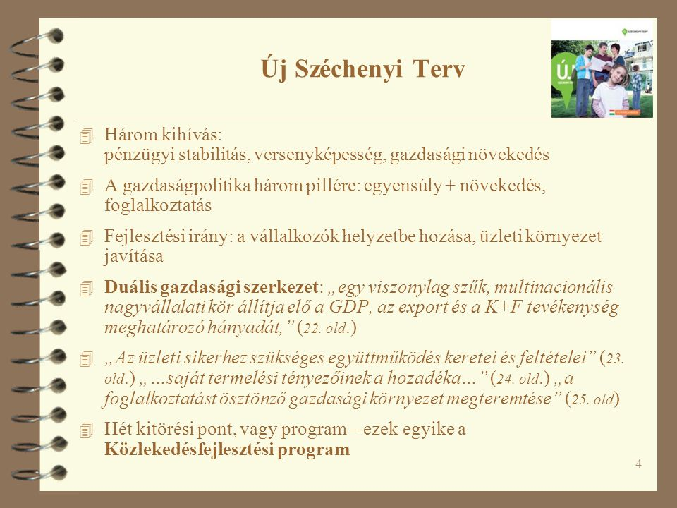 Új Széchenyi Terv Három kihívás: pénzügyi stabilitás, versenyképesség, gazdasági növekedés.