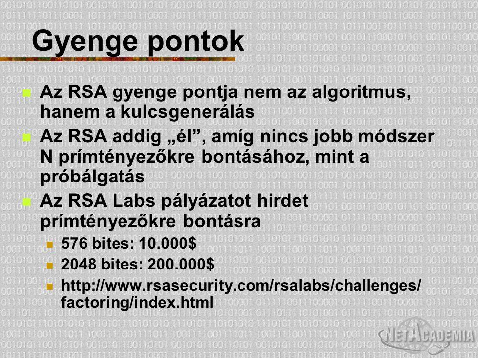 Gyenge pontok Az RSA gyenge pontja nem az algoritmus, hanem a kulcsgenerálás.