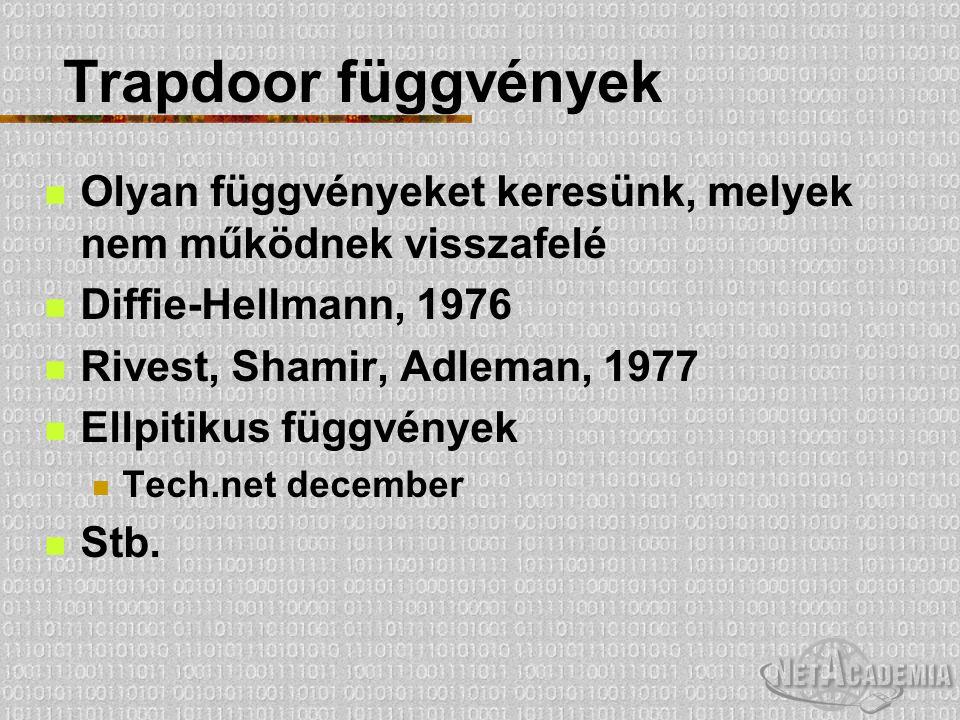 Trapdoor függvények Olyan függvényeket keresünk, melyek nem működnek visszafelé. Diffie-Hellmann, 1976.