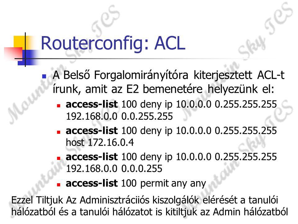 Routerconfig: ACL A Belső Forgalomirányítóra kiterjesztett ACL-t írunk, amit az E2 bemenetére helyezünk el: