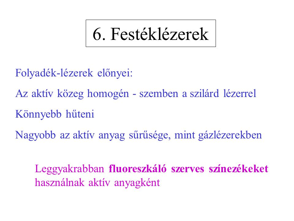 6. Festéklézerek Folyadék-lézerek előnyei: