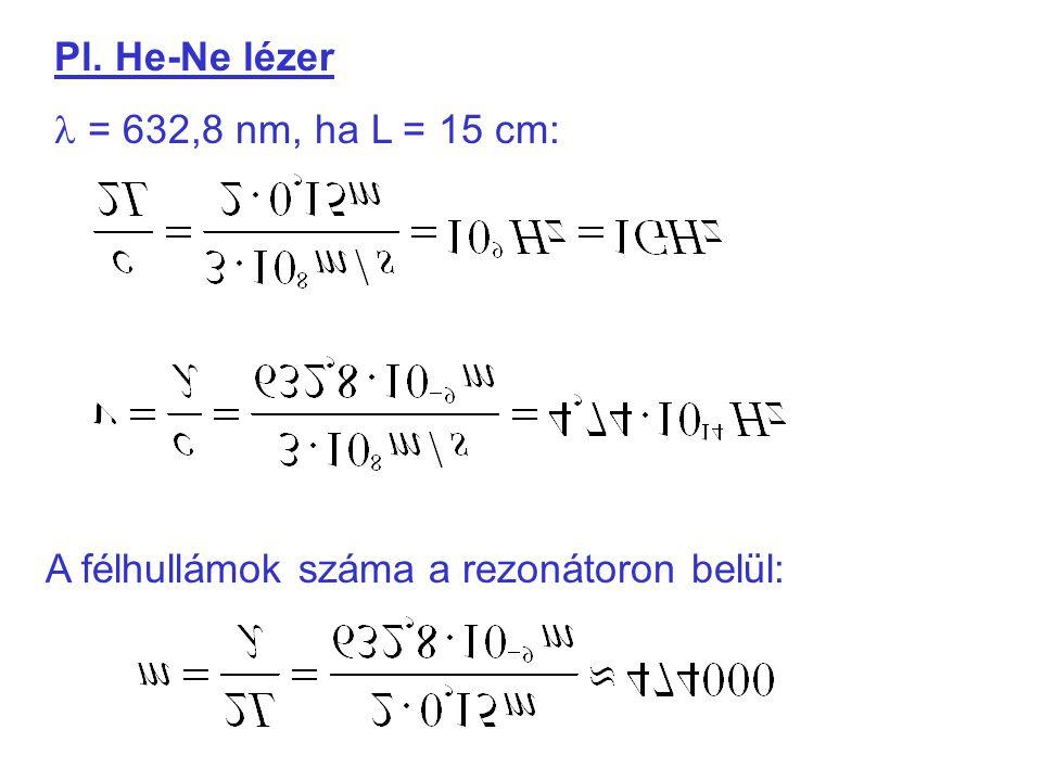 Pl. He-Ne lézer l = 632,8 nm, ha L = 15 cm: A félhullámok száma a rezonátoron belül: