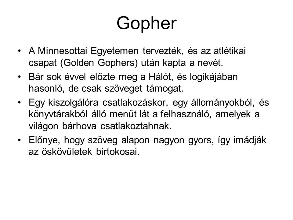 Gopher A Minnesottai Egyetemen tervezték, és az atlétikai csapat (Golden Gophers) után kapta a nevét.