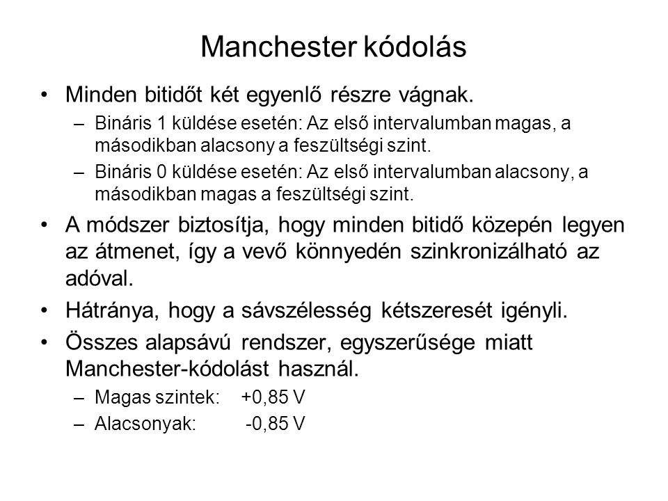 Manchester kódolás Minden bitidőt két egyenlő részre vágnak.
