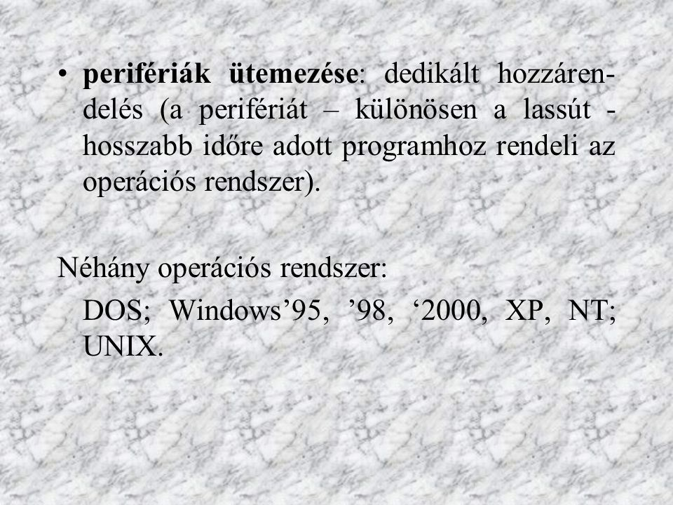 perifériák ütemezése: dedikált hozzáren-delés (a perifériát – különösen a lassút - hosszabb időre adott programhoz rendeli az operációs rendszer).