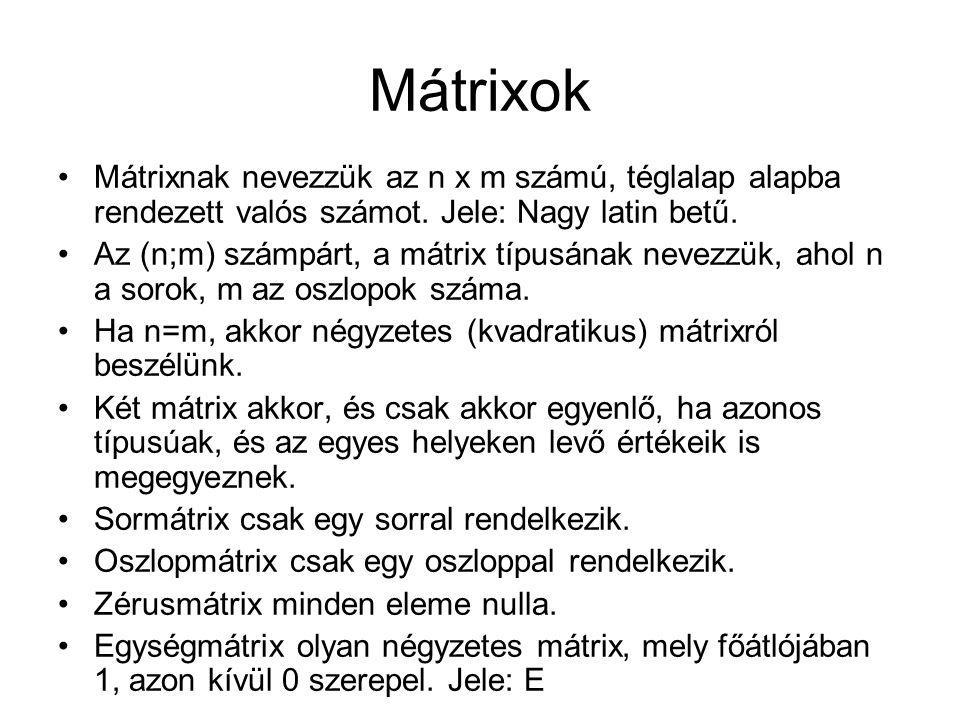 Mátrixok Mátrixnak nevezzük az n x m számú, téglalap alapba rendezett valós számot. Jele: Nagy latin betű.