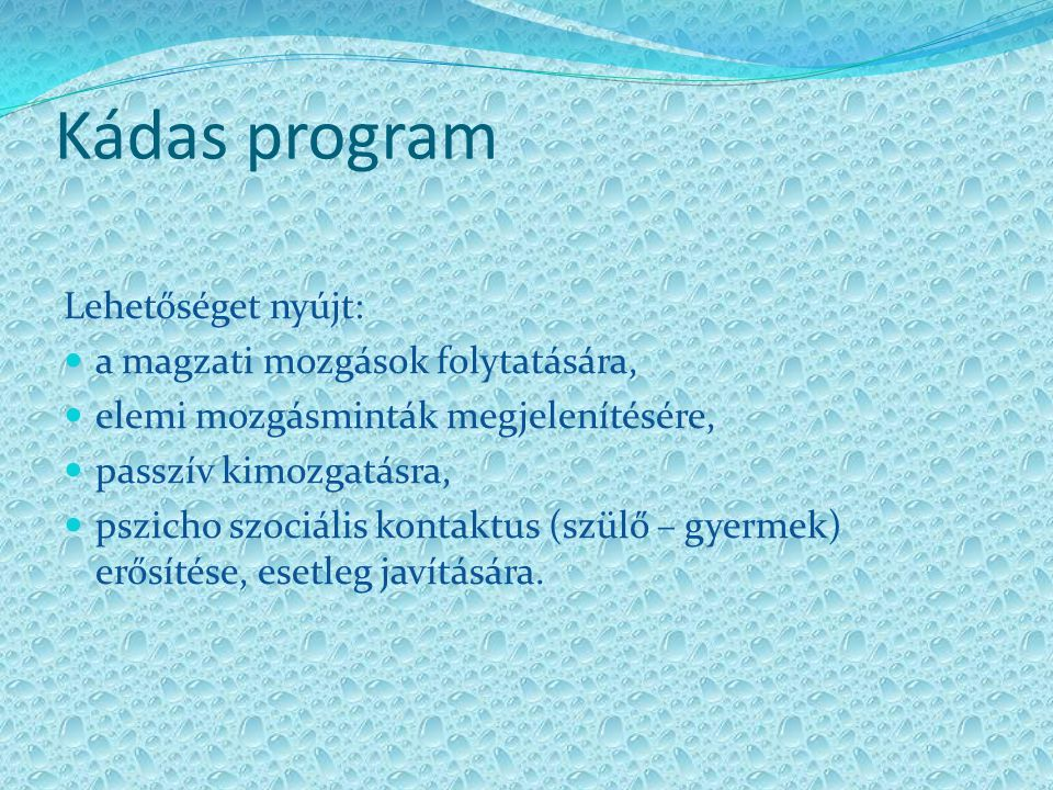 Kádas program Lehetőséget nyújt: a magzati mozgások folytatására,
