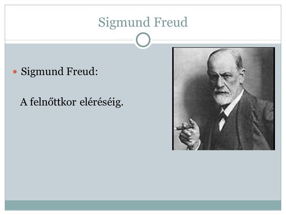 Sigmund Freud Sigmund Freud: A felnőttkor eléréséig.