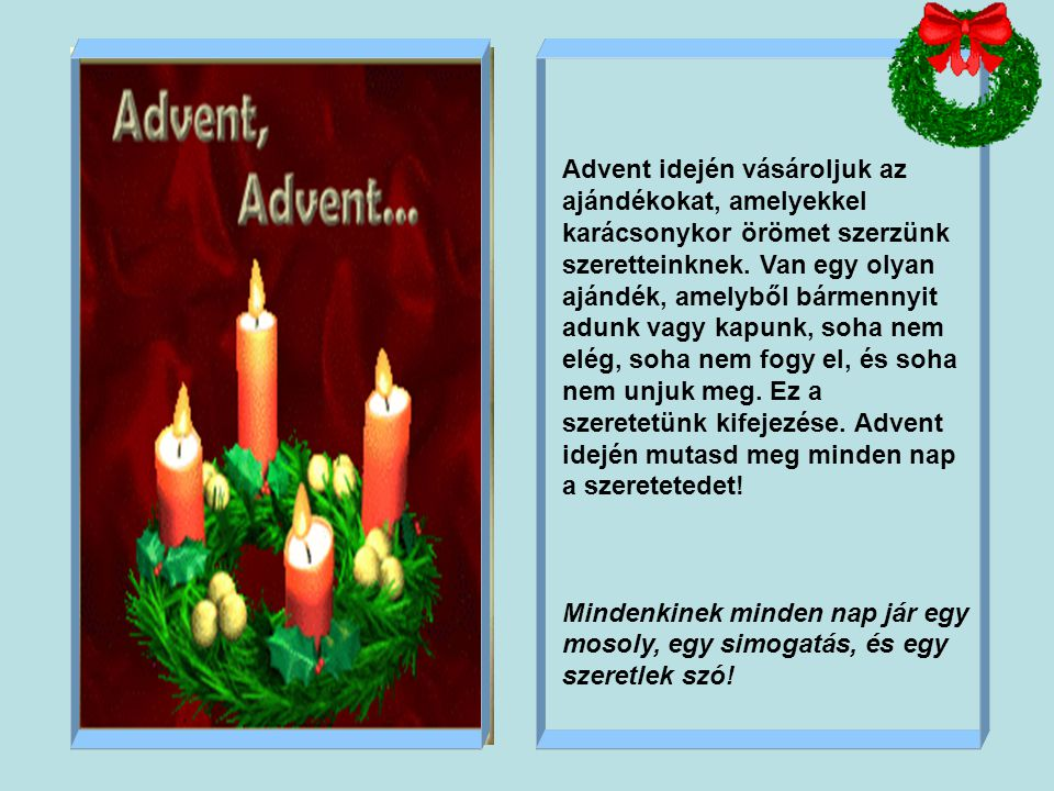 Advent idején vásároljuk az ajándékokat, amelyekkel karácsonykor örömet szerzünk szeretteinknek.