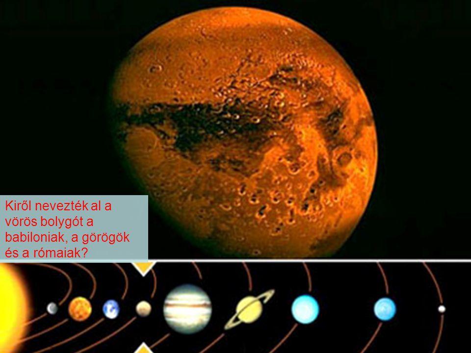 Kiről nevezték al a vörös bolygót a babiloniak, a görögök és a rómaiak