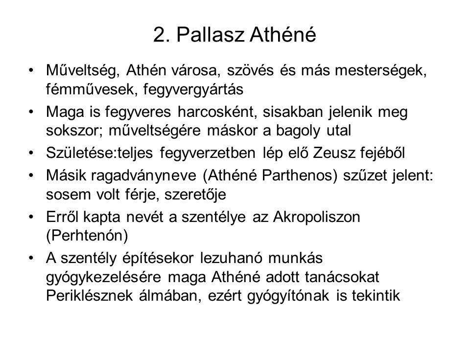 2. Pallasz Athéné Műveltség, Athén városa, szövés és más mesterségek, fémművesek, fegyvergyártás.