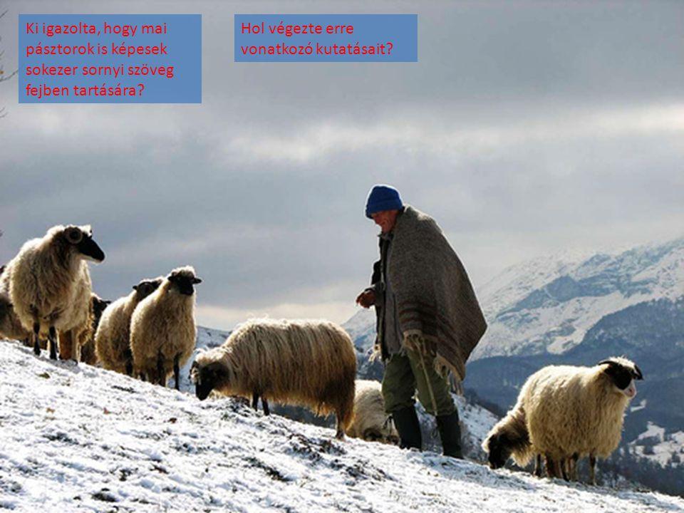 Ki igazolta, hogy mai pásztorok is képesek sokezer sornyi szöveg fejben tartására