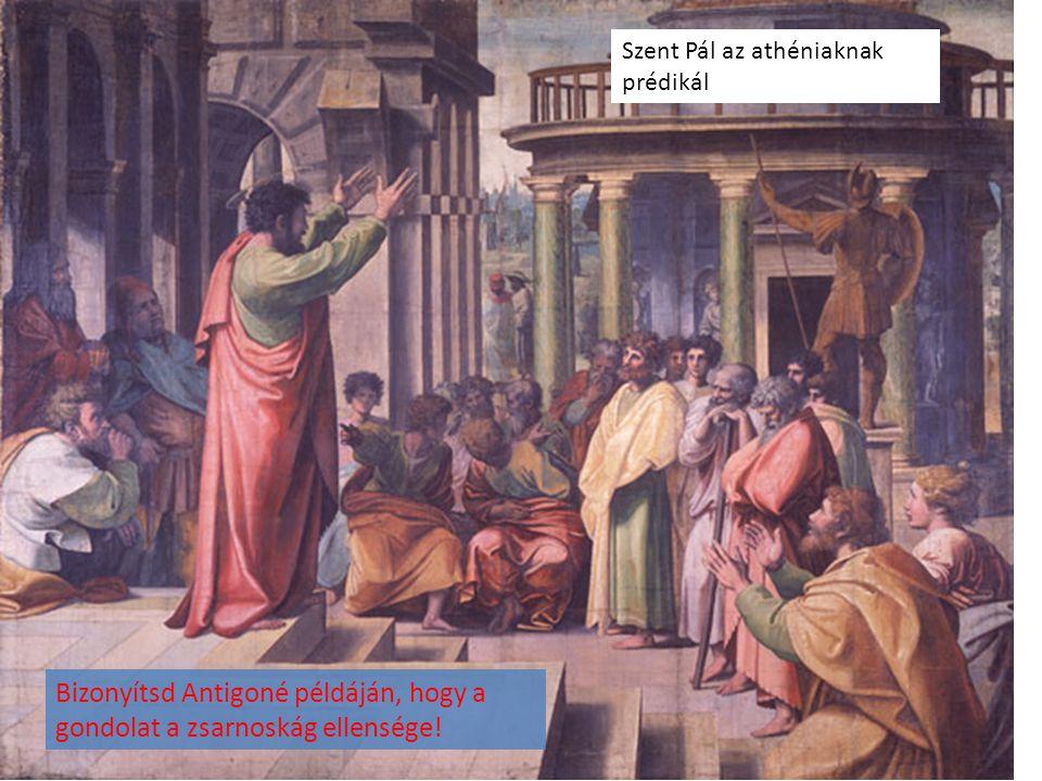 Bizonyítsd Antigoné példáján, hogy a gondolat a zsarnoskág ellensége!