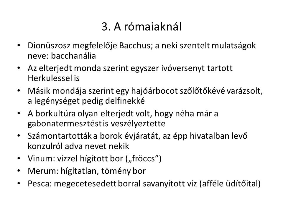 3. A rómaiaknál Dionüszosz megfelelője Bacchus; a neki szentelt mulatságok neve: bacchanália.
