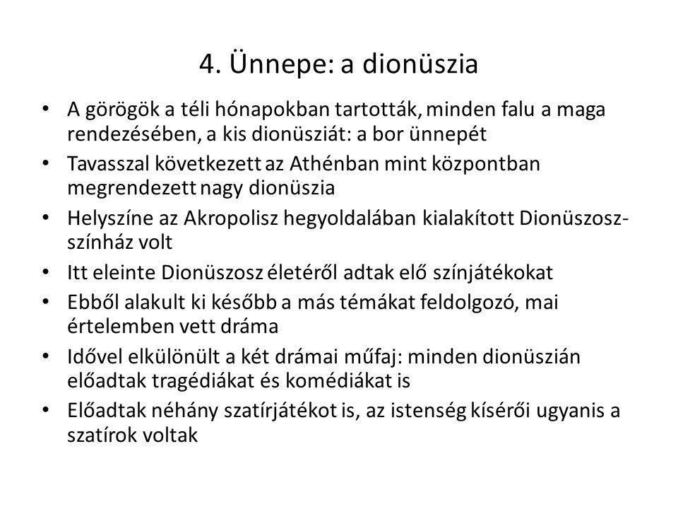 4. Ünnepe: a dionüszia A görögök a téli hónapokban tartották, minden falu a maga rendezésében, a kis dionüsziát: a bor ünnepét.