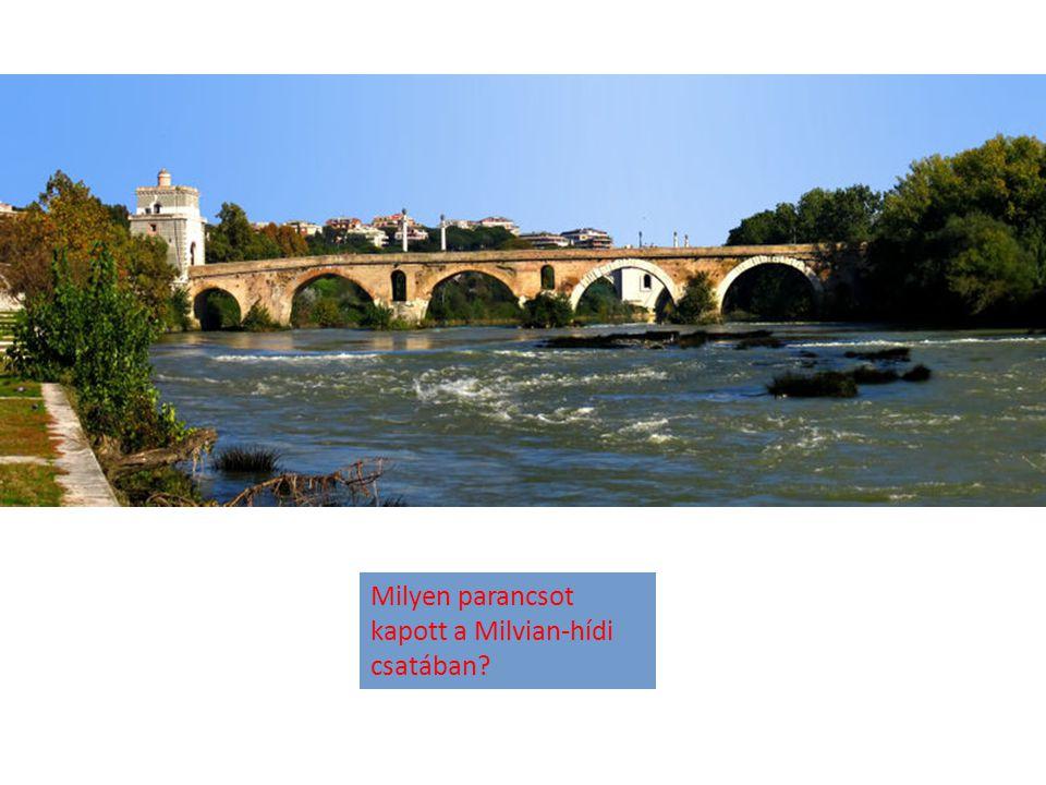 Milyen parancsot kapott a Milvian-hídi csatában