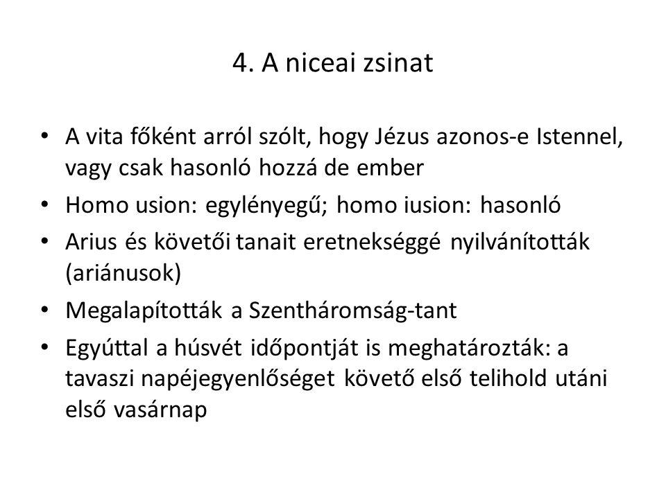 4. A niceai zsinat A vita főként arról szólt, hogy Jézus azonos-e Istennel, vagy csak hasonló hozzá de ember.