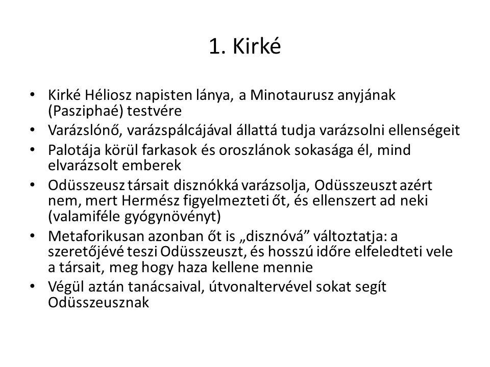 1. Kirké Kirké Héliosz napisten lánya, a Minotaurusz anyjának (Pasziphaé) testvére.