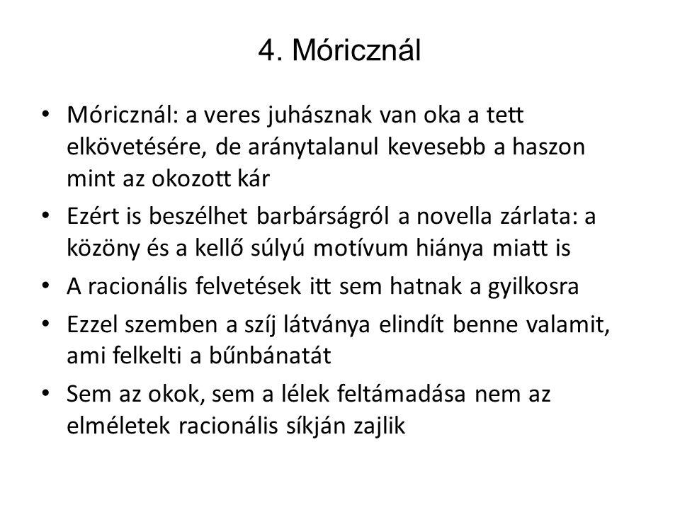4. Móricznál Móricznál: a veres juhásznak van oka a tett elkövetésére, de aránytalanul kevesebb a haszon mint az okozott kár.