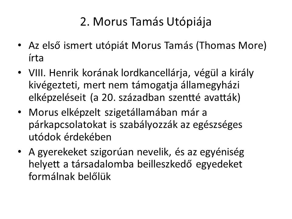 2. Morus Tamás Utópiája Az első ismert utópiát Morus Tamás (Thomas More) írta.