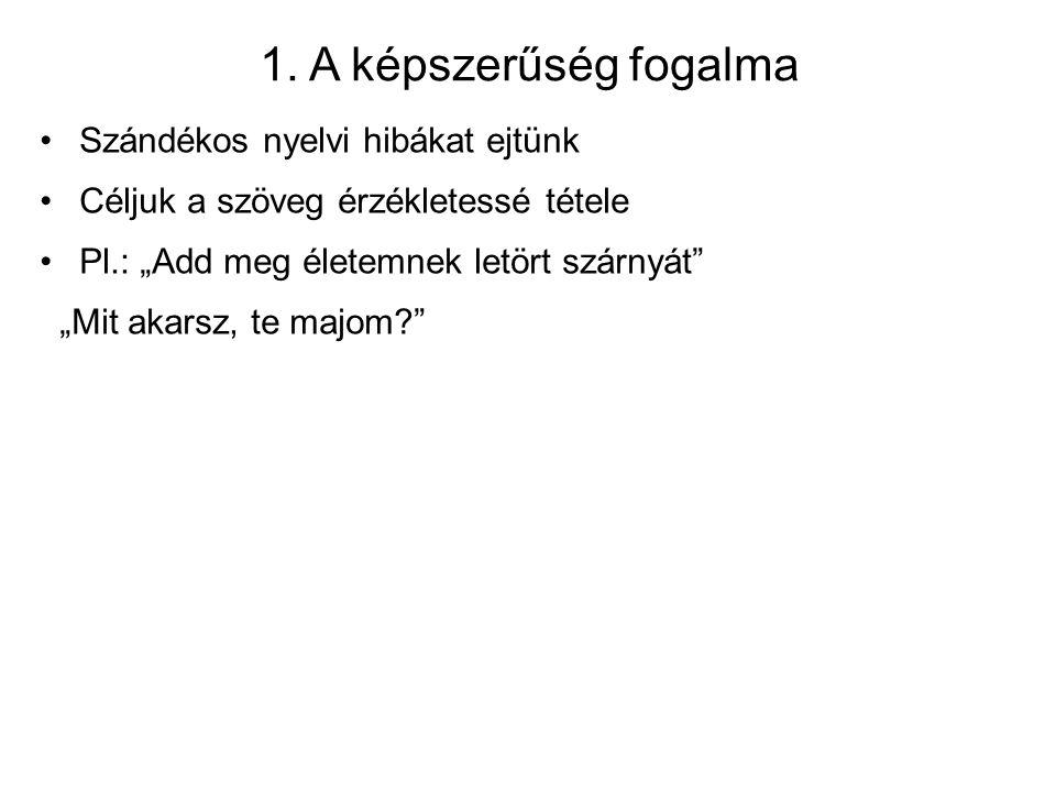 1. A képszerűség fogalma Szándékos nyelvi hibákat ejtünk