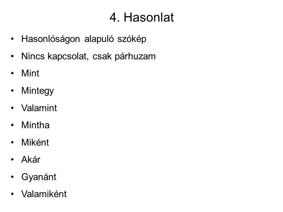 4. Hasonlat Hasonlóságon alapuló szókép Nincs kapcsolat, csak párhuzam