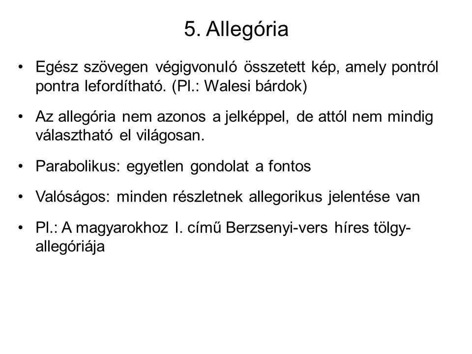 5. Allegória Egész szövegen végigvonuló összetett kép, amely pontról pontra lefordítható. (Pl.: Walesi bárdok)