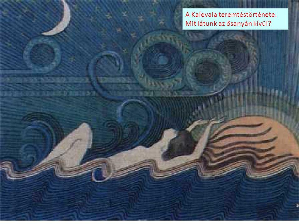 A Kalevala teremtéstörténete. Mit látunk az ősanyán kívül
