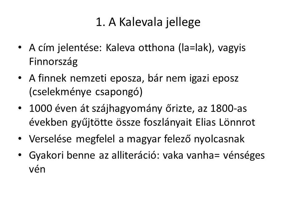 1. A Kalevala jellege A cím jelentése: Kaleva otthona (la=lak), vagyis Finnország.