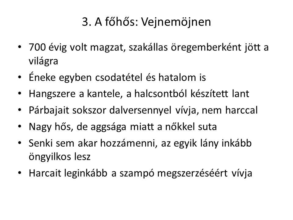 3. A főhős: Vejnemöjnen 700 évig volt magzat, szakállas öregemberként jött a világra. Éneke egyben csodatétel és hatalom is.