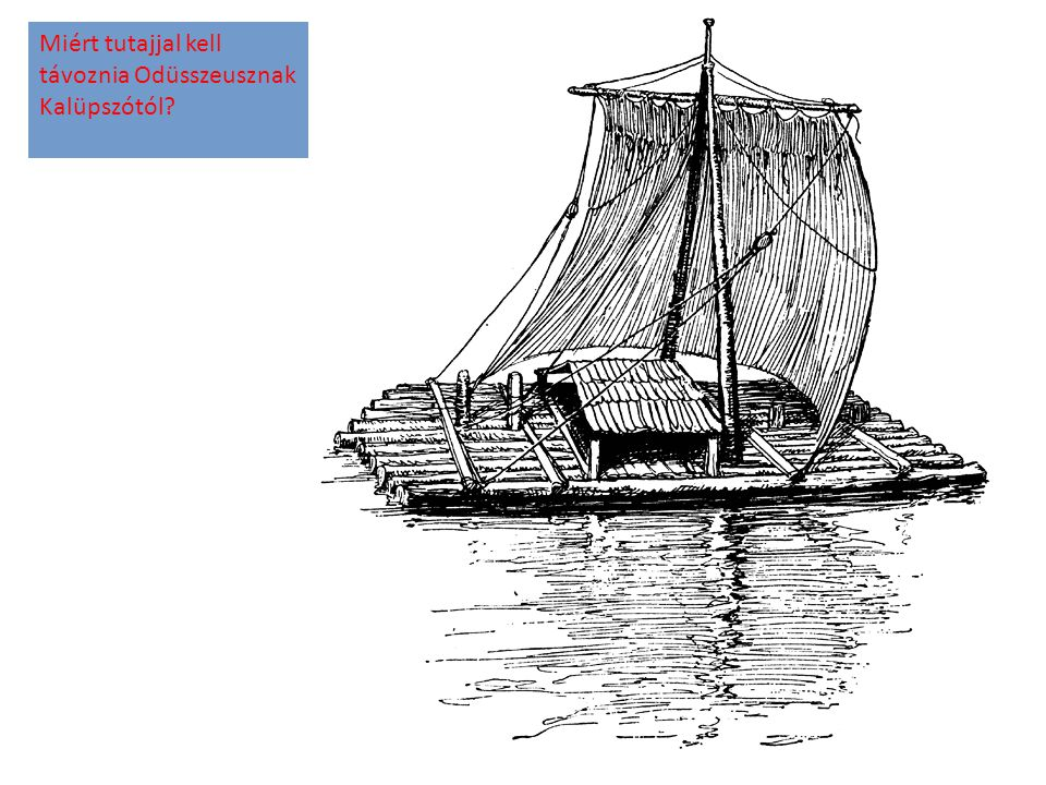 Miért tutajjal kell távoznia Odüsszeusznak Kalüpszótól