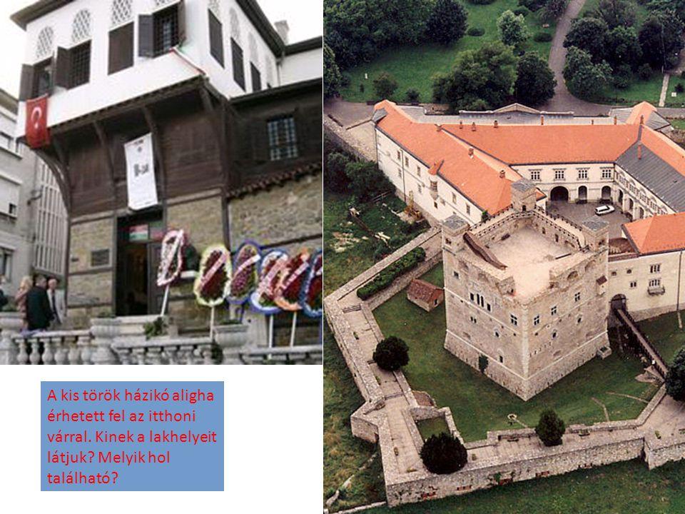 A kis török házikó aligha érhetett fel az itthoni várral