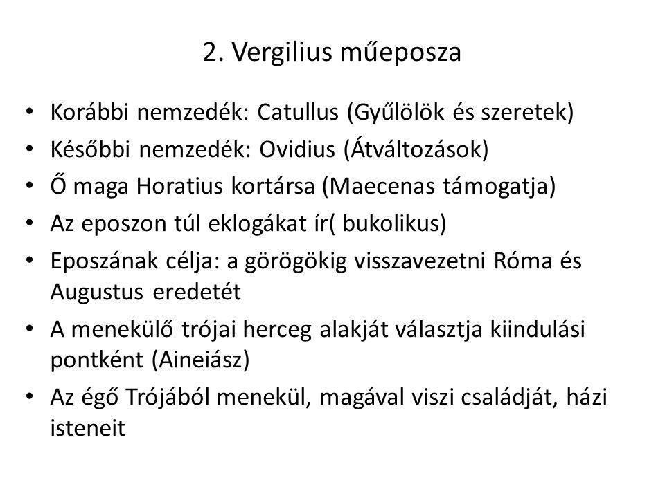 2. Vergilius műeposza Korábbi nemzedék: Catullus (Gyűlölök és szeretek) Későbbi nemzedék: Ovidius (Átváltozások)