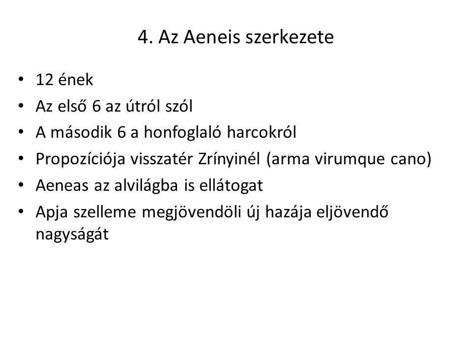 4. Az Aeneis szerkezete 12 ének Az első 6 az útról szól