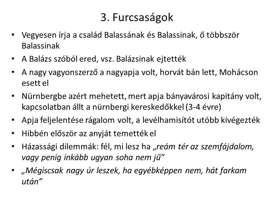 3. Furcsaságok Vegyesen írja a család Balassának és Balassinak, ő többször Balassinak. A Balázs szóból ered, vsz. Balázsinak ejtették.